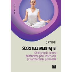 Secretele meditatiei Ghid practic pentru dobandirea pacii interioare si transformarea personala