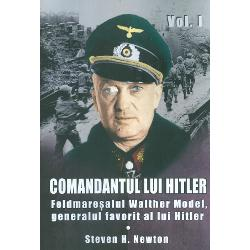 Comandantul lui Hitler volumul I Feldmaresalul Walther Model