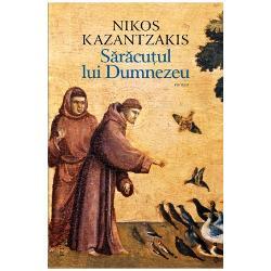 """S&259;r&259;cu&539;ul lui Dumnezeu O phtochoulis tou Theou apare prima oar&259; în 1956 la Atena Potrivit m&259;rturiei lui Nikos Kazantzakis însu&537;i dintr-un scurt interviu din 1957 cartea nu e doar via&539;a roman&539;at&259; a sfântului Francisc din Assisi ci """"o sintez&259; de biografie poezie &537;i lucruri pe care sfântul Francisc nu le-a spus poate niciodat&259; dar ne"""