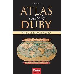 Toat&259; istoria lumii in 300 de h&259;r&355;iDin preistorie pân&259; în zilele noastreAtlasul istoric realizat sub îndrumarea marelui istoric Georges Duby