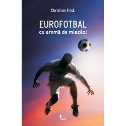 Eurofotbal cu aroma de miazazi
