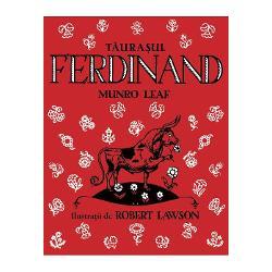 A fost odat&259; în Spania… A fost odat&259; un t&259;ura&537; pe nume Ferdinand &536;i pentru c&259; în Spania coridele sunt la mare c&259;utare Ferdinand ar fi trebuit s&259; fie mândru c&259; a fost ales s&259; lupte în aren&259;Dar t&259;ura&537;ul nostru nu era deloc un ambi&539;ios a&537;a c&259; banderilierii picadorii &537;i fiorosul matador au fost pu&537;i la grea încercare Interpretat&259; în fel &537;i