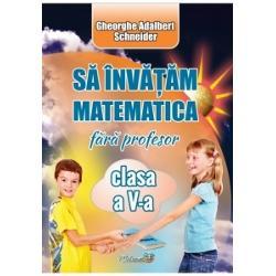 Sa invatam matematica fara profesor clasa a V a
