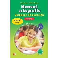 Moment ortografic Culegere de exercitii Caiet de activitati clasa a VI-a