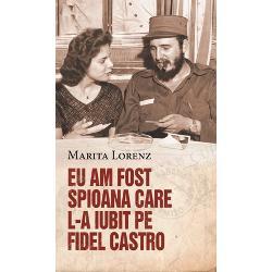 Eu am fost spioana care l-a iubit pe Fidel Castro