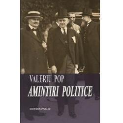 """Insemnarile lui Valeriu Pop – prin locul important ocupat in viata politica a tarii si prin inzestrarea sa intelectuala - ofera istoricilor o materie prima"""" de cea mai buna calitate iar marelui public imaginea plina de dinamism a vietii noastre politice"""