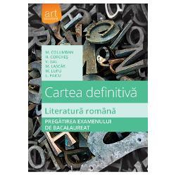 Cartea definitiva Literatura romana Pregatirea examenului de bacalaureat editia 2018