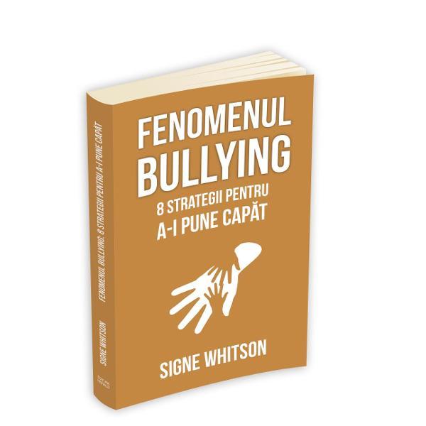 Fenomenul bullying 8 strategii pentru a-i pune capat
