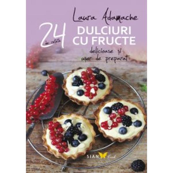 Laura Adamache recomand&259; preparate clasice condimentate cu idei moderne &537;i preg&259;tite cu ingrediente gustoase &537;i s&259;n&259;toase Dulciurile cu fructe sunt ideale ca gust&259;ri sau deserturi pentru cei mai pofticio&537;i membri ai familiei sau pentru întâmpinarea oaspe&539;ilor Pentru fiecare re&539;et&259; se indic&259; gradul de dificultate iar modul de preparare este prezentat pe puncte pas cu pas Re&539;etele sunt
