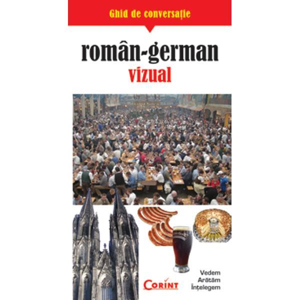 Ati scapat de cautarile indelungate ale cuvintelor si de vorbitul unei germane incorecte5000 de termeni propozitii si expresii utile in calatorie800 de fotografii si desene5000 de cuvinte-cheie in dictionarul roman-german si german-roman de la finalbr