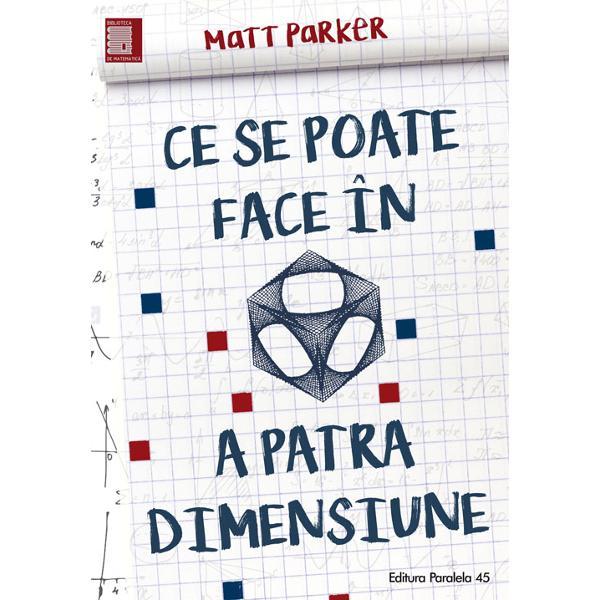 Ce se poate face &238;n a patra dimensiune este un ghid complet pentru explorarea lumii fascinante a matematicii despre care nu vi s-a vorbit niciodat&259; &238;n &351;coal&259; Matematicianul &351;i comedianul Matt Parker folose&351;te bizarele sticle Klein ni&351;te felii de pizza inimaginabil de mici noduri pe care nu le poate desface nimeni &351;i computere construite din piese de domino ca s&259; ne dezv&259;luie unele dintre cele mai exotice &351;i fascinante idei