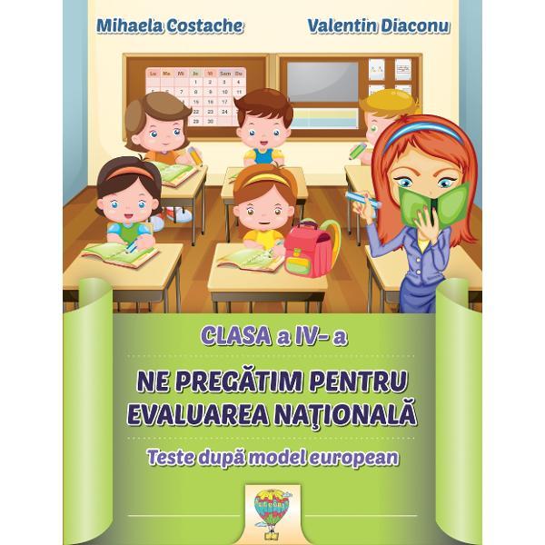 Aceasta lucrare se adreseaza elevilor din clasa a IV-a Testele au fost elaborate dupa modelul Ministerului Educatiei Nationale in concordanta cu programele scolare