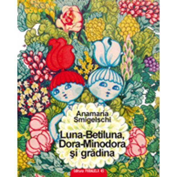 Cele doua papusi-surori aproape identice caci una e mai grasuta iar alta are parul rosu despartite printr-un complot se cauta intr-o gradina de flori prilej bun pentru micul cititor sa invete cate ceva despre plantele personificate jucaus Nebuna-Matraguna Regina-rea-Ciulina sau Dalia Rozalia Textul este ritmat si usor de retinut
