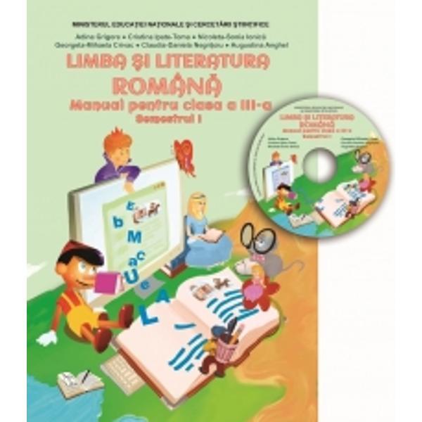 Manual - Limba &537;i literatura român&259; clasa a III-a Semestrul I con&539;ine CD cu manualul în format digital- Aprobat prin Ordinul ministrului Educa&539;iei Na&539;ionale &537;i Cercet&259;rii &536;tiin&539;ifice nr 3054 12012016Este structurat pe 6 unit&259;&539;i de
