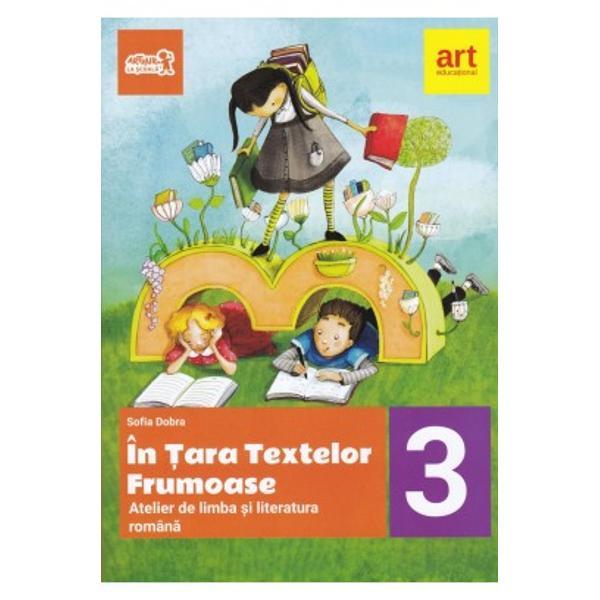 In tara textelor frumoase Atelier de limba si literatura romana clasa a III-a