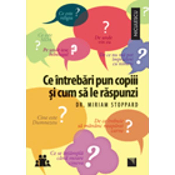 Dr Miriam Stoppard expert&259; în parenting v&259; sugereaz&259; într-un nou bestseller ce r&259;spunsuri s&259; le da&355;i copiilor la întreb&259;rile dificile care îi preocup&259; P&259;rin&355;i copiii sunt curio&351;i din fire &351;i încep s&259; v&259; pun&259; întreb&259;ri despre propria persoan&259; despre lumea lor &351;i despre lucrurile pe care le aud &351;i le v&259;d în jur începând de la