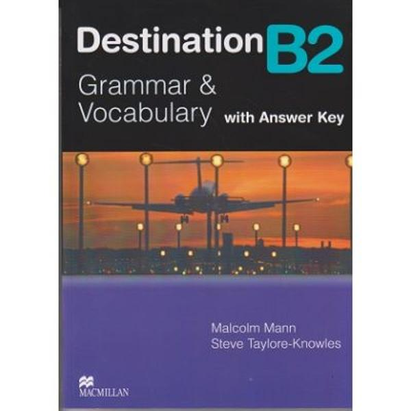 Destination B2 Grammar and Vocabulary is the ideal grammar and vocabulary practice book for all students preparing to take any B2 level exam e g Cambridge FirstThe With Key edition includes the complete answer key and seven extra photocopiable revision tests