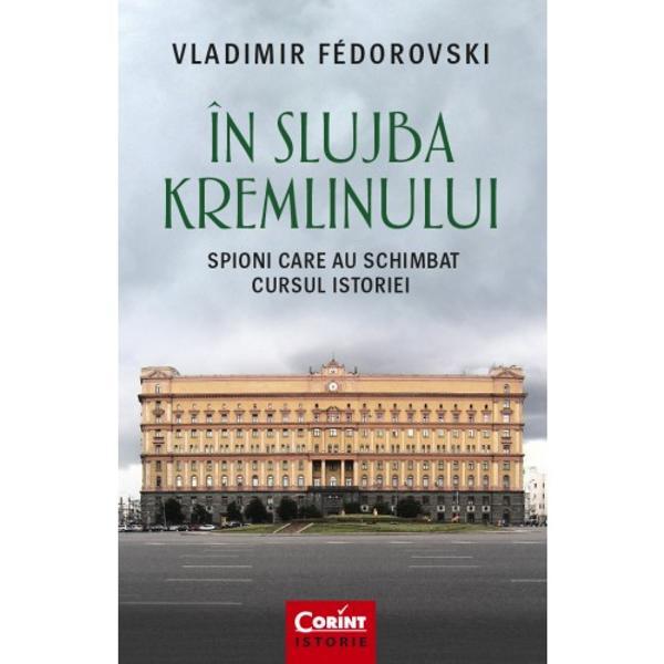 """În slujba Kremlinului lucrare care face parte din colec&539;ia Corint Istorie încearc&259; s&259; r&259;spund&259; la întreb&259;ri precum Care a fost rolul spionilor în timpul Revolu&539;iei Ruse al celui de-al Doilea R&259;zboi Mondial &537;i mai ales în timpul R&259;zboiului Rece Care a fost strategia secret&259; a lui Mihail Gorbaciov în momentul c&259;derii Zidului Berlinului Cum a sabotat """"cârti&539;a"""" KGB"""