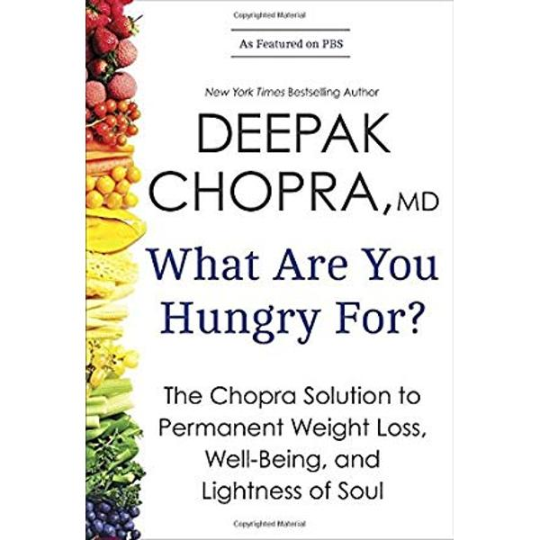 What are You Hungry for The Chopra Solution to Permanent Weight Loss Well-Being and Lightness of Soul