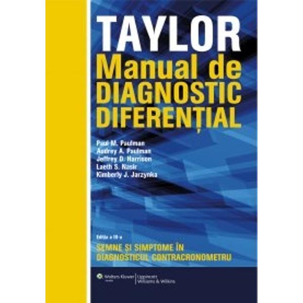 """Ca medic te confrun&539;i de multe ori cu provocarea de a diagnostica pacien&539;ii pe baza acuzelor sau a îngrijor&259;rilor nediferen&539;iate &537;i uneori confuze """"Taylor - Manual de diagnostic diferen&539;ial"""" este instrumentul ideal în procesul de diagnosticare a pacien&539;ilor- Te &539;ine la curent cu cele mai noi informa&539;ii din domeniul manifest&259;rilor clinice &537;i al practiciimedicale- Te ajut&259;"""