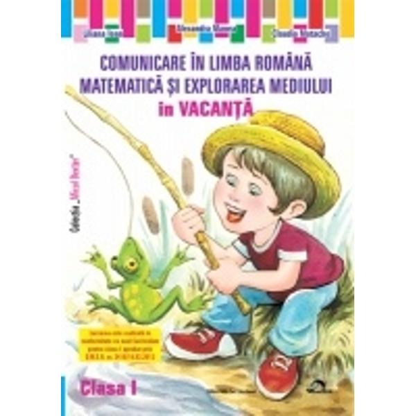 Comunicare in limba romana matematica si explorarea mediului in vacanta clasa I