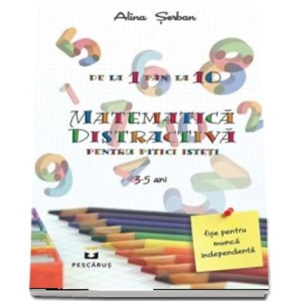 Matematica distractiva pentru pitici isteti este un caiet special pentru prescolari ce cuprinde cateva zeci de exercitii interesante specifice cu desene interesante colorate cu poezioare scurte pentru fiecare cifra si cu alte surprize menite sa-i atraga pe cei mici