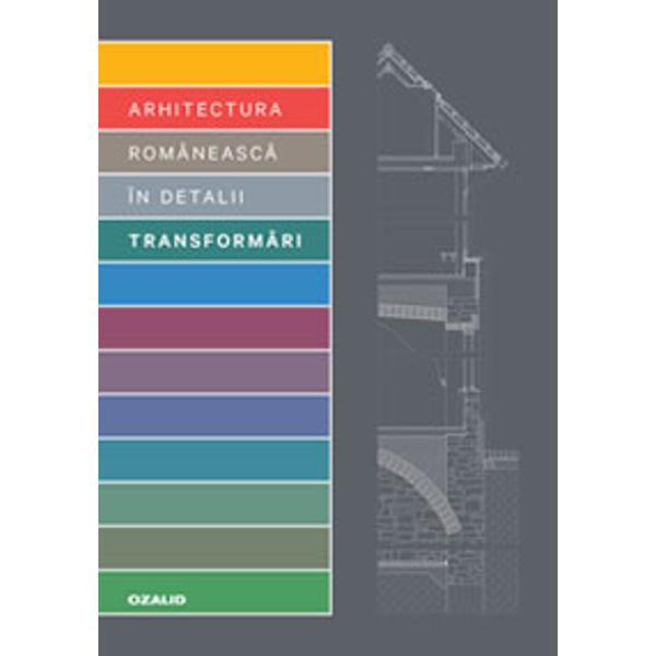 SeriaArhitectura româneasc&259; în detaliiprezint&259; proiecte de arhitectur&259; din România împreun&259; cu