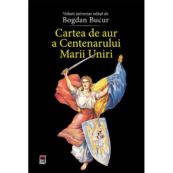 """""""Cartea de aur a Centenarului Marii Uniri"""" este cinstirea acelora care în marile clipe istorice au înf&259;ptuit visul milenar al tuturor românilor întregirea României &536;i chiar dac&259; visul unirii tuturor românilor într-un singur stat na&539;ional unitar nu a fost unul milenar ideea a prins contur de abia c&259;tre jum&259;tatea secolului al XIX-lea &537;i nici nu a &539;inut prea mult România Mare se"""
