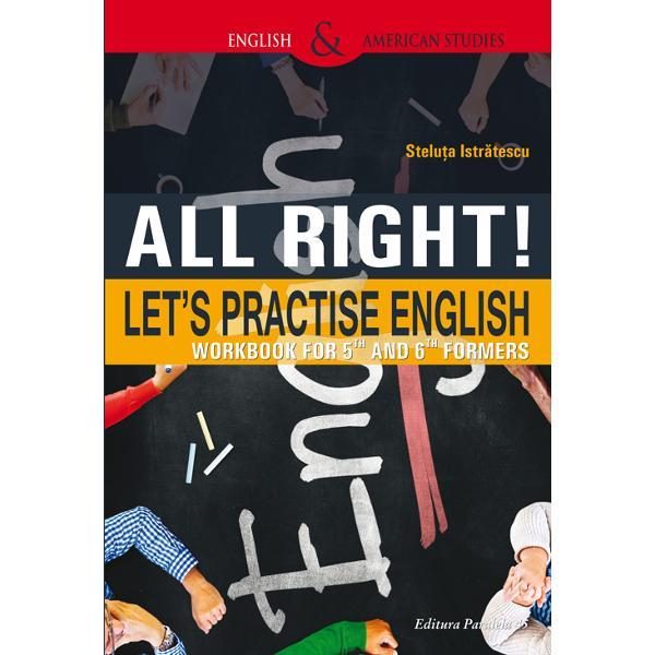 All Right Lets Practice English este o lucrare util&259;în special elevilor de clasa a V-a &537;i a VI-a care vor s&259;exerseze limba englez&259;într-o manier&259;eficient&259;&537;i distractiv&259; dar &537;i profesorilor prin diversitatea activit&259;&539;ilor pe care le sugereaz&259; Astfel culegerea con&539;ine texte-suport interesante pe baza c&259;rora sunt construite exerci&539;ii de comunicare &537;i de