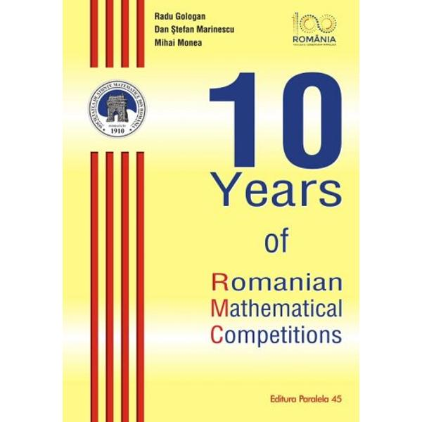 &8222;This book is a small tribute to the mathematical problem-solving community in Romania It contains 180 problems selected during the period 2007-2017 from all rounds of the Romanian Mathematical Olympiad and from the selection tests for the International Mathematical Competitions All problems are original and the authors are more than 80 Romanian mathematicians&8221;&160;The authorsRadu Gologan is a Professor of mathematics