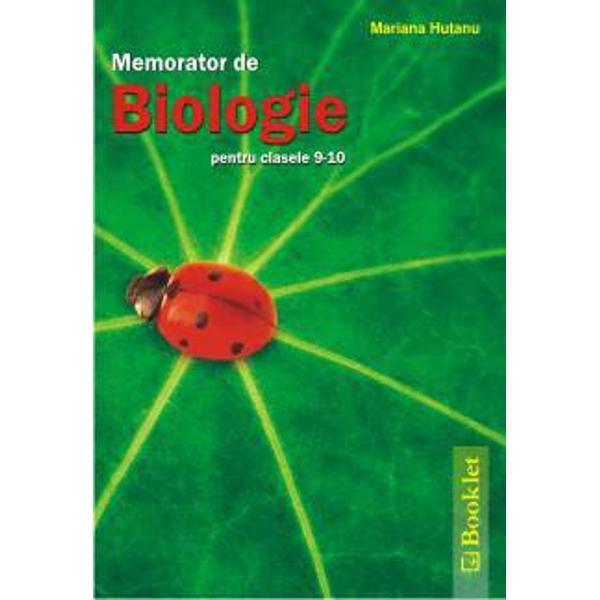 Memoratorul se adreseaza elevilor de clasele IX-X si contine notiuni generale de biologie vegetala umana si animala