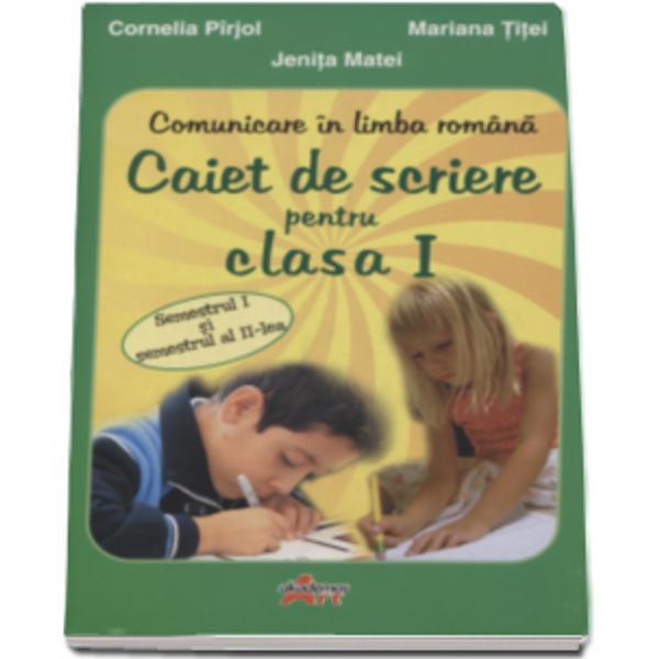 Comunicare in limba romana Caiet de scriere pentru clasa I semestul I si II - Cornelia Pirjol