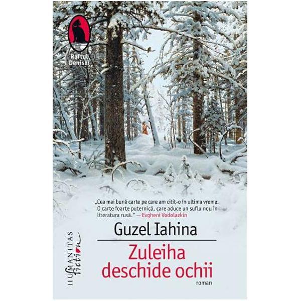Marea revela&539;ie a literaturii ruse din 2015 romanul Zuleiha deschide ochii salutat cu entuziasm la apari&539;ie de Ludmila Uli&539;kaia &537;i Evgheni Vodolazkin a fost recompensat cu cele mai importante premii Bol&537;aia Kniga dublu câ&537;tigãtor Premiul întâi &537;i Premiul cititorilor – Locul întâi Iasnaia Poliana Lev Tolstoi &537;i Kniga Goda Este în curs de traducere în peste treizeci de