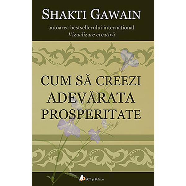 Cum s&259; creezi adev&259;rata prosperitateaduce în prim plan o perspectiv&259; inedit&259; asupra prosperit&259;&539;ii &537;i vie&539;ii armonioase Defini&539;ia prosperit&259;&539;ii nu const&259; în viziunea lui Gawain în posesiunea numeroaselor bunuri materiale &537;i în tone de bani ci mai degrab&259;