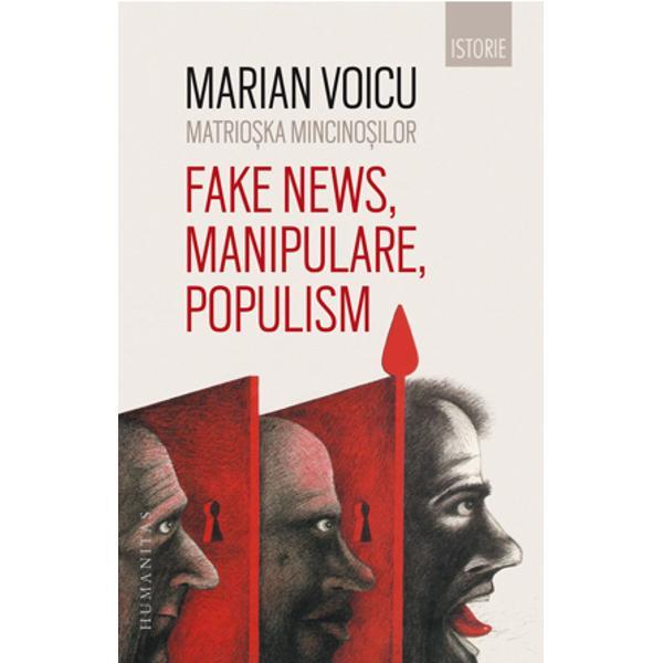 """""""Cartea de fa&539;&259; vine în momentul potrivit &538;&259;rile europene &537;i societ&259;&539;ile lor trec printr-o faz&259; de dezorientare uneori chiar de dezbinare Fake news reprezint&259; termenul-cheie o unealt&259; puternic&259; în mâna celor care râvnesc s&259; sl&259;beasc&259; sistemele democratice de tip occidental Matrio&537;ka mincino&537;ilor propune cititorului o interpretare critic&259; a unei epoci tulburi &537;i îi"""
