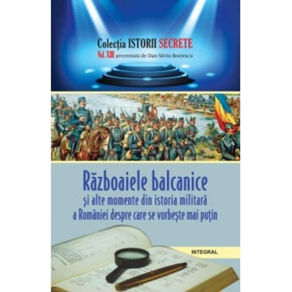 C&259;r&539;ile de istorie – manualele – pe care le citim la &537;coal&259; au multe lacune &537;i omisiuni adesea deliberateCele dou&259; R&259;zboaie Balcaniceau anticipat în diverse feluri mult din ceea ce s-a întâmplat cu România în cele dou&259; R&259;zboaie Mondiale &537;i în perioadele ce au urmat acestor mari confrunt&259;ri militare dar &537;i în perioadele de mari prefaceri istorice care au survenit