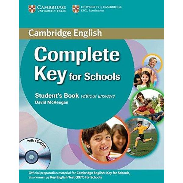 Complete Key for Schools is official preparation for the Cambridge English Key KET for Schools exam It combines the best in contemporary classroom practice with engaging topics aimed at younger students The information practice and advice contained in the course ensure that they are fully prepared for all parts of the test with strategies and skills to maximise their score Informed by Cambridges unique searchable database of real exam candidates answers the Cambridge English