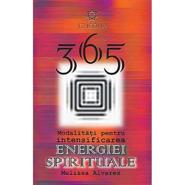 Aceasta minunata carte te ajuta sa-ti descoperi spiritualitatea si sa-ti maresti vibratia energiei pozitive cu ajutorul a 365 de idei simple si rapide usor de realizat in fiecare zi Vei invata cum sa renunti la energia negativa iar pe cea pozitiva vei afla cum sa o canalizezi catre fericirea si o linistea sufleteasca de lunga durata --if