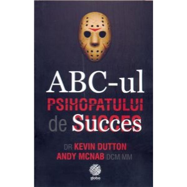 Dup&259; ce a publicat bestseller-ul Intelepciunea psihopatilor Editura Globo ofer&259; cititorului pasionat de expedi&355;ii prin labirinturile psihicului uman o nou&259; carte de referin&355;&259; scris&259; de acela&351;i autor ABC-ul psihopatului de succes Doctorul Kevin Dutton este cercet&259;tor la Departamentul de Psihologie Experimental&259; - Universitatea Oxford De data