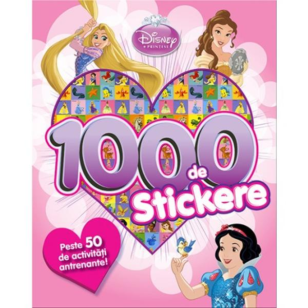 Disney Printese 1000 de autocolante Peste 60 de activitati antrenanteOrice moment petrecut în companiaprin&539;eselor este cu adev&259;rat magic