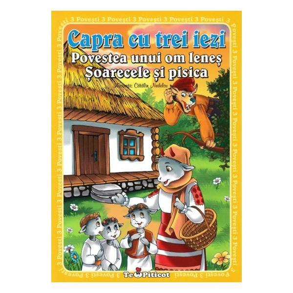 3 povesti Capra cu trei iezi Povestea unui om lenes Soarecele si pisicaCartea cuprinde cele trei povesti insotite de ilustratiile lui Catalin Nedelcu