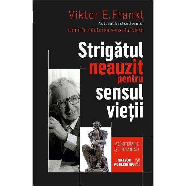 """In Strigatul neauzit pentru sensul vietii Viktor Frankl revine la umanismul care a facut din cartea saOmul in cautarea sensului vietii un bestseller in lumea intreaga Intr-o epoca precum a noastra o epoca a lipsei de sens si a depersonalizarii dr Frankl isi ridica vocea impotriva absentei dimensiunii umane in psihoterapie El respinge """"pseudo-umanismul"""" care a invadat"""