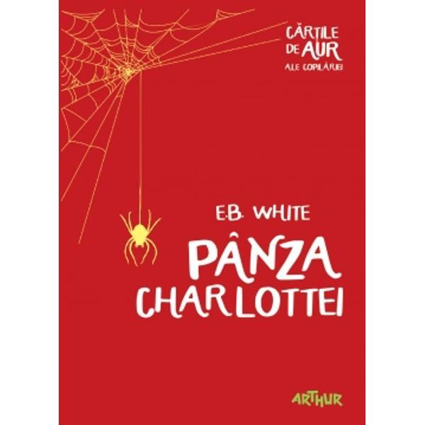În Pânza Charlottei cel mai cunoscut roman-fabul&259; de dimensiuni romane&537;ti a literaturii pentru copii din toate timpurile EB White ne propune un cuplu de personaje emblematic p&259;ienjeni&539;a Charlotte &537;i porcu&537;orul WilburO p&259;ienjeni&355;&259; &351;i o copil&259; î&351;i unesc for&355;ele pentru a salva cel mai stra&351;nic porc care s-a n&259;scut vreodat&259; Cu ajutorul Charlottei pân&259; &351;i