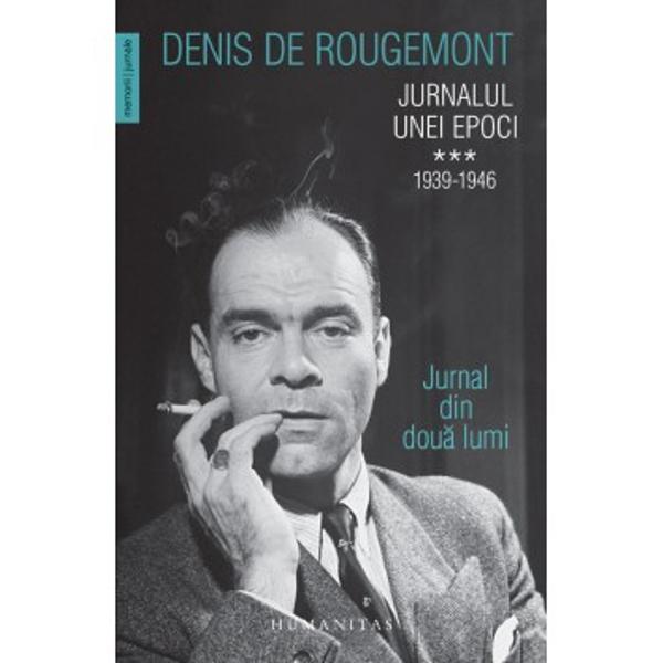 """În ultima parte aJurnalului unei epoci Denis de Rougemont este un adev&259;rat """"spectator angajat"""" al conflagra&355;iei mondiale Mobilizat mai întâi în armata elve&355;ian&259; în timpul a&351;a-numitului """"r&259;zboi ciudat"""" conspirând împotriva guvernului din &355;ara cantoanelor el este invitat s&259; &355;in&259; conferin&355;e în Statele Unite ale Americii unde r&259;mâne în"""