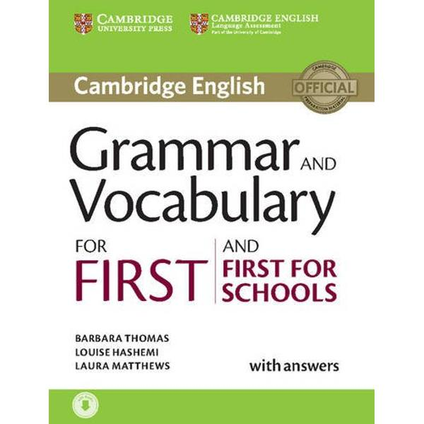 Cambridge Grammar and Vocabulary for First and First for Schools provides complete coverage of the grammar and vocabulary needed for the Cambridge English First and Cambridge English First for Schools exams and develops listening skills at the same time It provides students with practice of exam tasks from the Reading and Use of English Writing and Listening papers and contains helpful grammar explanations It also includes useful tips on how to approach exam tasks and learn vocabulary