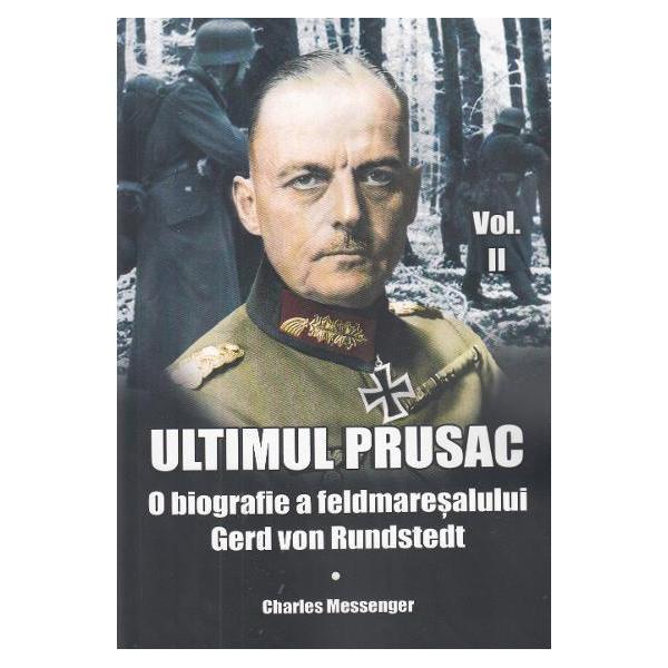 Ultimul prusac O biografie a feldmaresalului Gerd von Rundstedt Volumul IIFeldmaresalul Gerd von Rundstedt 1875-1953 a fost unul dintre cei mai remarcabili comandanti germani din cel de-al Doilea Razboi Mondial Dupa serviciul din perioada 1914-1918 atat pe Frontul de Vest cat si pe Frontul de Est a avansat constant in randurile ierarhiei militare inainte de a se retrage in 1938 Rechemat pentru a planifica atacul asupra Poloniei a detinut o functie de conducere in aceasta