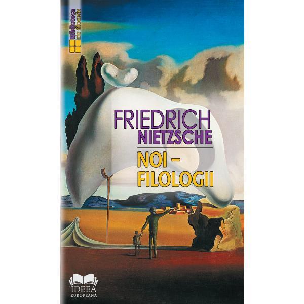 """Nietzsche despre filologia clasic&259; – iat&259; un subiect cu adev&259;rat palpitant prilej de satisfac&355;ii unice pentru amatorul de a urm&259;ri fascinantul spectacol al cunoa&351;terii de sine C&259;ci acest subiect înseamn&259; de fapt Nietzsche despre el însu&351;i &351;i în acest sens pledeaz&259; chiar propria sa m&259;rturie – """"Filologii sunt asemenea oameni care folosesc sentimentul"""