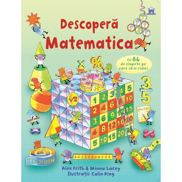 Carte ilustrat&259; despre Matematic&259; ce con&539;ine 86 de clapete în spatele c&259;rora se afl&259; r&259;spunsuri la întreb&259;ri din Matematic&259; Ce este matematica La ce ne ajut&259; ea Ridic&259; clapetele &537;i descoper&259; cât de fascinant&259; poate fi matematica  Specifica&539;ii Pagini16 cartonate cu 86 de