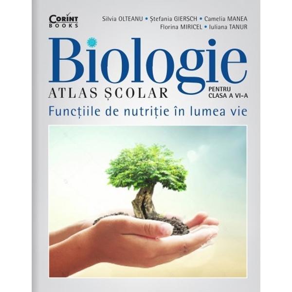 Atlasul scolar de biologie Functiile de nutritie în lumea vie este conceput în concordant&259; cu obiectivele noii programe scolare de biologie pentru gimnaziuLucrarea se adreseaz&259; tuturor elevilor în special celor din clasa a VI-a fiind un excelent instrument de lucru si pentru profesorul de specialitate