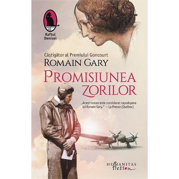 Roman autobiografic devenit celebru publicat de Romain Gary în 1960 a c&259;rui figur&259; dominant&259; este Mina Kacew Una dintre cele mai frumoase c&259;r&539;i despre dragostea matern&259; &537;i mai ales despre rela&539;ia mam&259;-fiu cu toate ambiguit&259;&539;ile &537;i consecin&539;ele care decurg din preaplinul acesteia În 1970 Promisiunea zorilor a fost adaptat pentru marele ecran de Jules Dassin cu Melina Mercouri în rolul principal